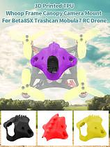 JMT 3D Printed TPU Whoop Frame Canopy Camera Mount Protector for BetaFPV Z02 Beta65x Beta75x Mobula7 RC Drone DIY Model Aircraft